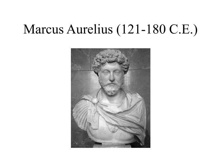 Marcus Aurelius (121-180 C.E.)
