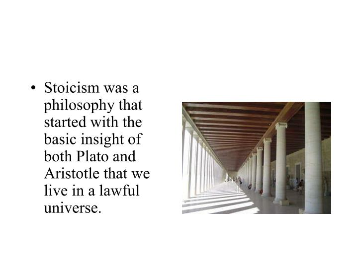 Stoicism was a philosophy that started with the basic insight of both Plato and Aristotle that we li...
