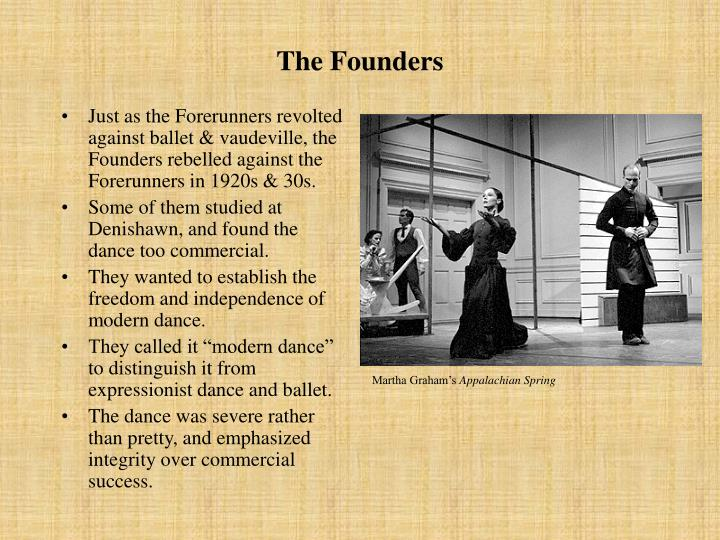 Just as the Forerunners revolted against ballet & vaudeville, the Founders rebelled against the Forerunners in 1920s & 30s.