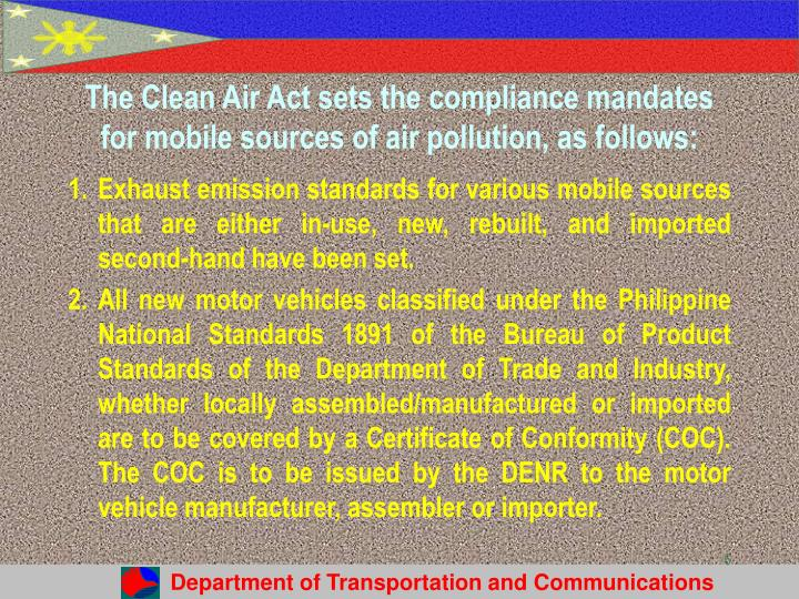 The Clean Air Act sets the compliance mandates for mobile sources of air pollution, as follows: