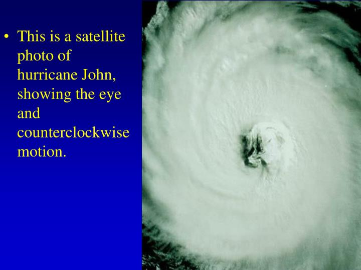 This is a satellite photo of hurricane John, showing the eye and counterclockwise motion.