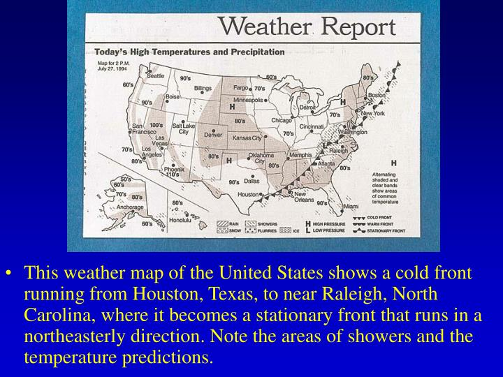 This weather map of the United States shows a cold front running from Houston, Texas, to near Raleigh, North Carolina, where it becomes a stationary front that runs in a northeasterly direction. Note the areas of showers and the temperature predictions.