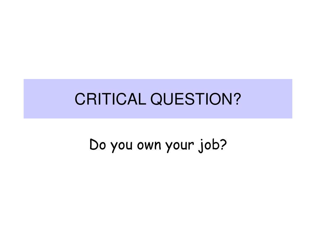 CRITICAL QUESTION?