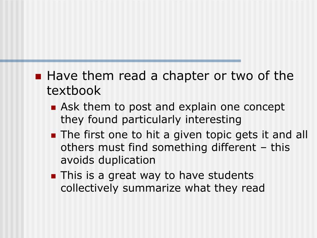 Have them read a chapter or two of the textbook