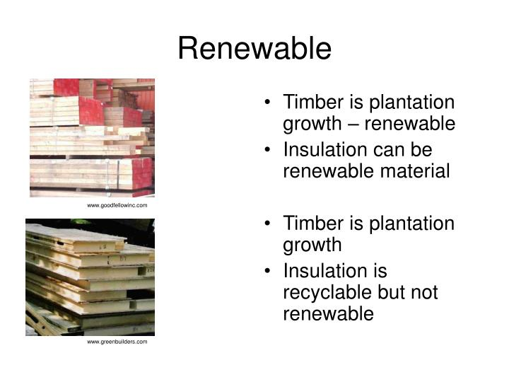 Timber is plantation growth – renewable