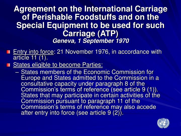 Agreement on the International Carriage of Perishable Foodstuffs and on the Special Equipment to be used for such Carriage (ATP)