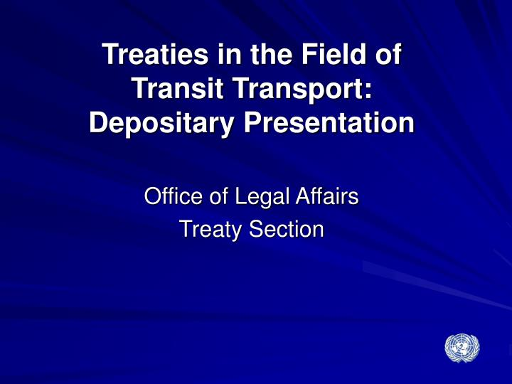 Treaties in the field of transit transport depositary presentation