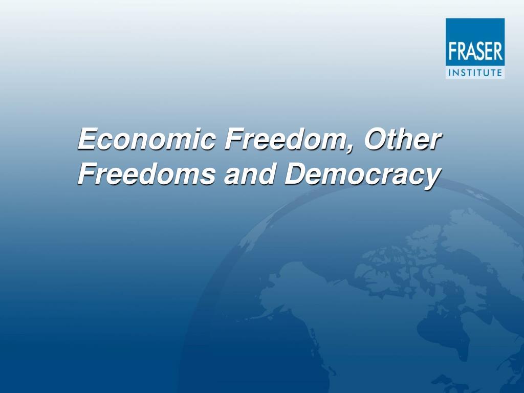 Economic Freedom, Other Freedoms and Democracy