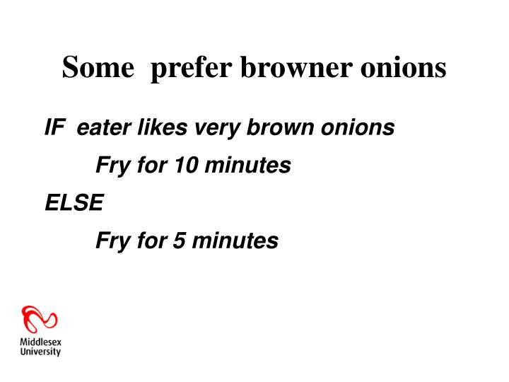 Some  prefer browner onions