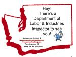 hey there s a department of labor industries inspector to see you