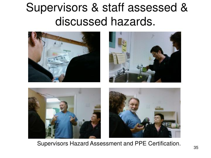 Supervisors & staff assessed & discussed hazards.