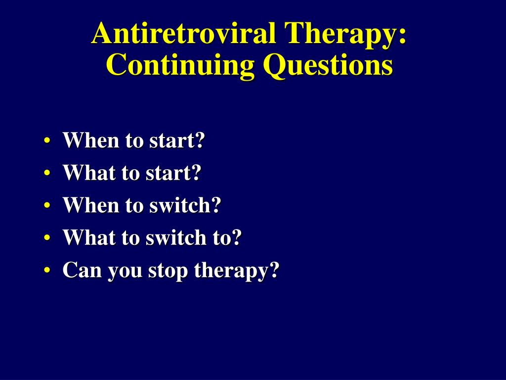 Antiretroviral Therapy:  Continuing Questions
