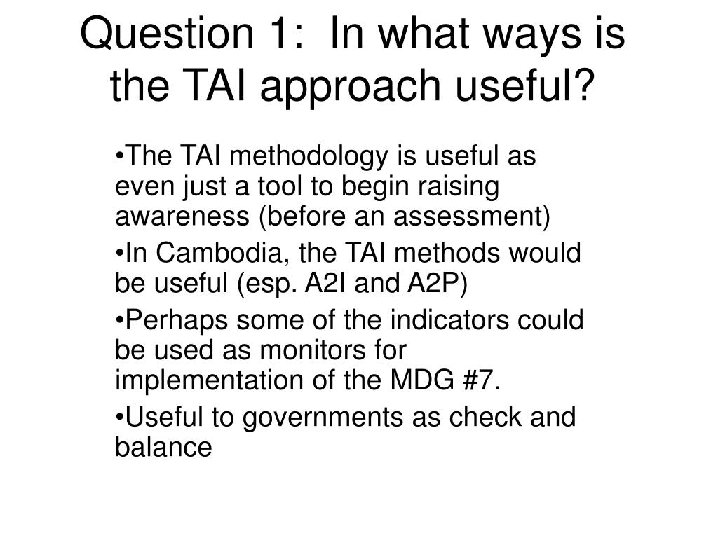 Question 1:  In what ways is the TAI approach useful?