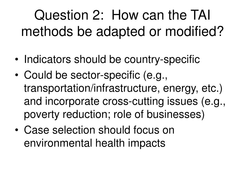 Question 2:  How can the TAI methods be adapted or modified?