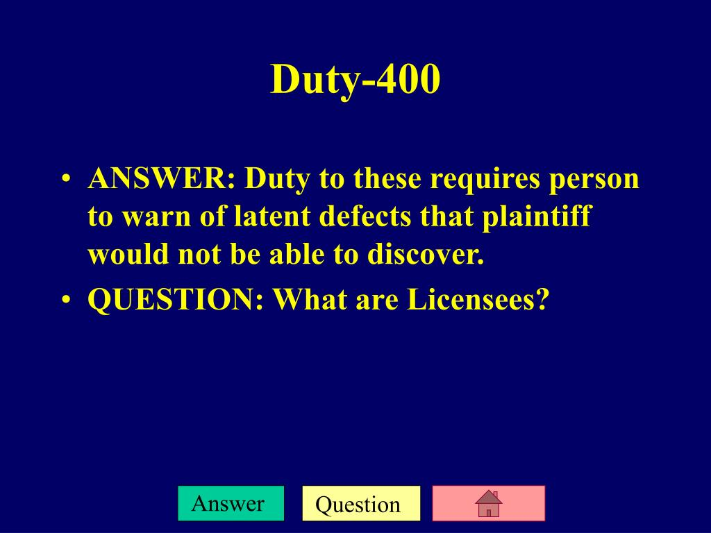 ANSWER: Duty to these requires person to warn of latent defects that plaintiff would not be able to discover.