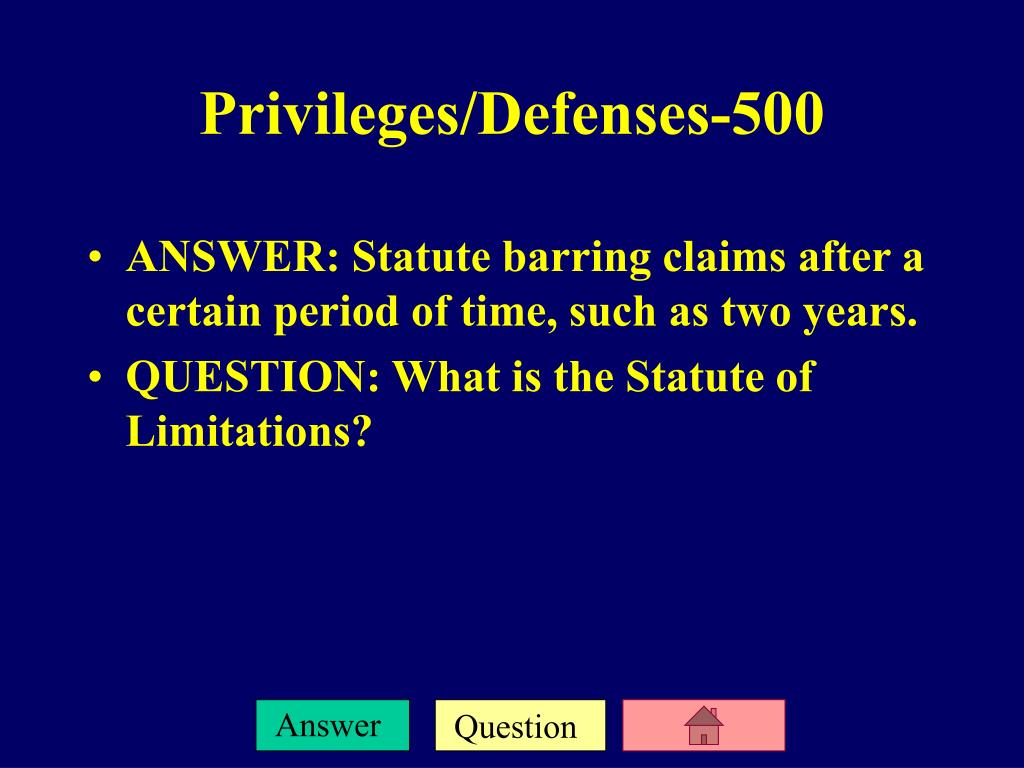 ANSWER: Statute barring claims after a certain period of time, such as two years.