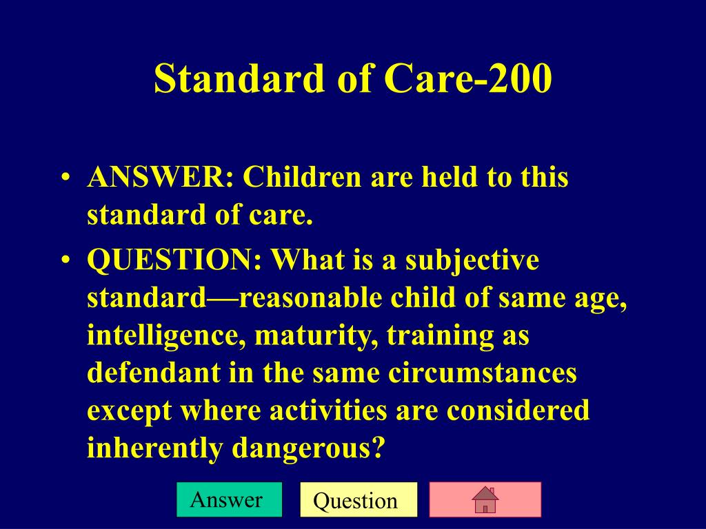 ANSWER: Children are held to this standard of care.