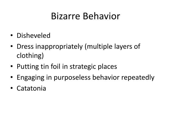 Bizarre Behavior
