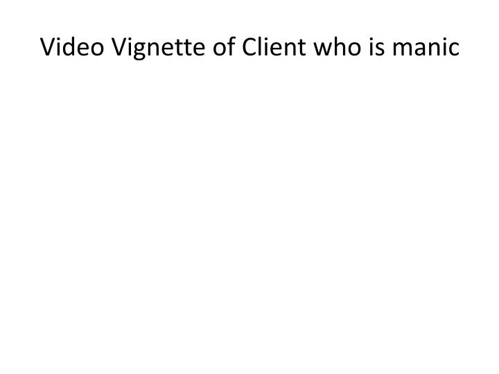 Video Vignette of Client who is manic