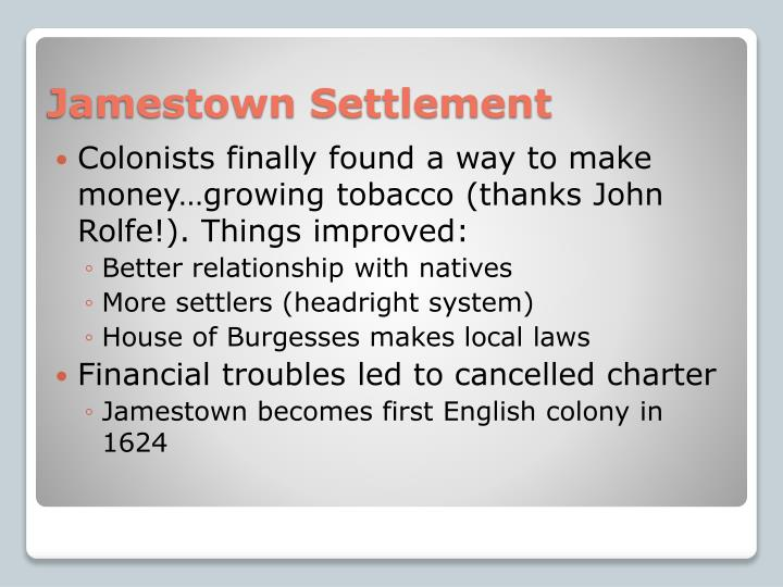 Colonists finally found a way to make money…growing tobacco (thanks John Rolfe!). Things improved: