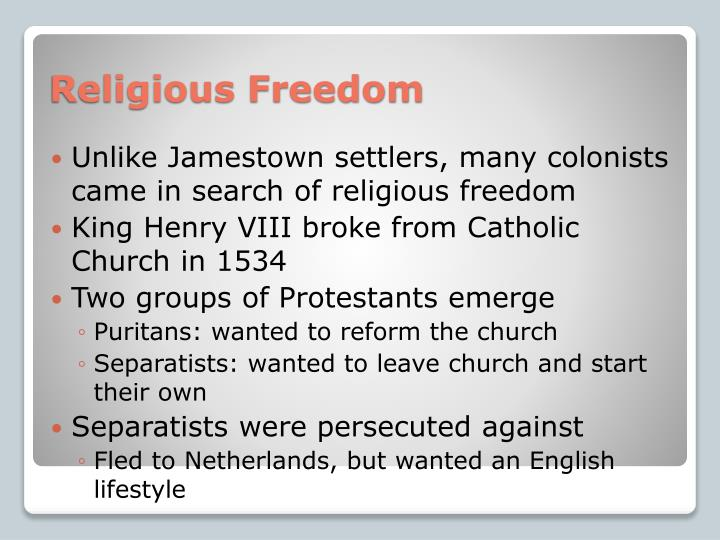 Unlike Jamestown settlers, many colonists came in search of religious freedom