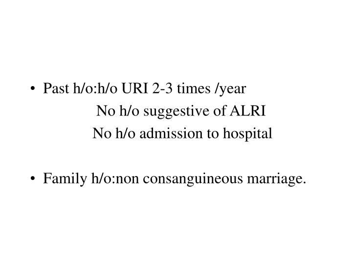 Past h/o:h/o URI 2-3 times /year