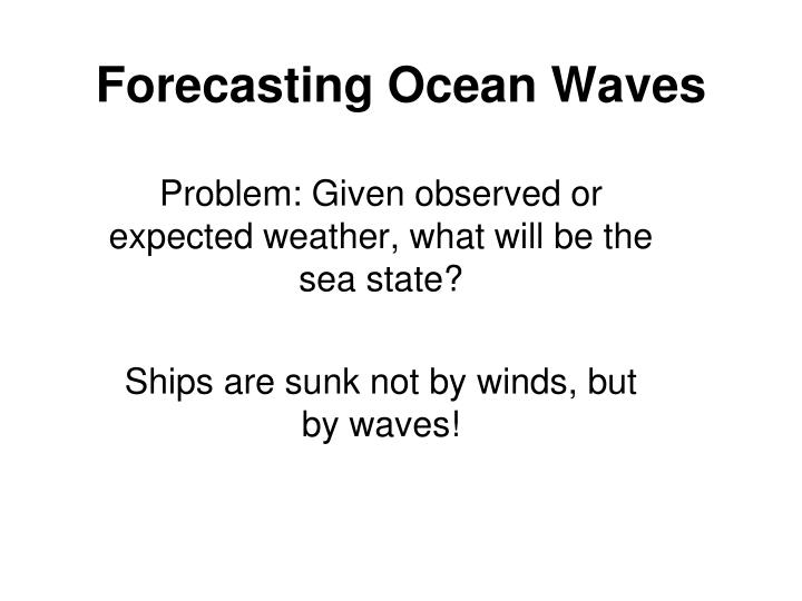 Forecasting ocean waves