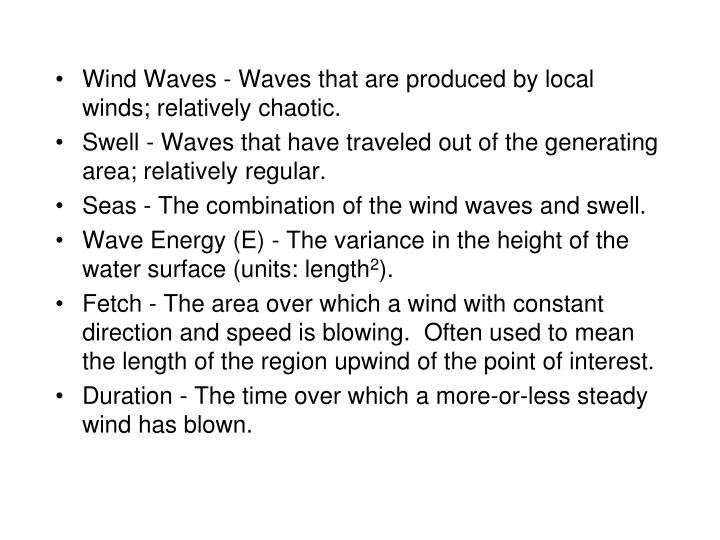 Wind Waves - Waves that are produced by local winds; relatively chaotic.