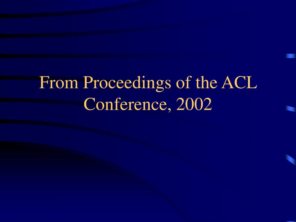 From Proceedings of the ACL Conference, 2002