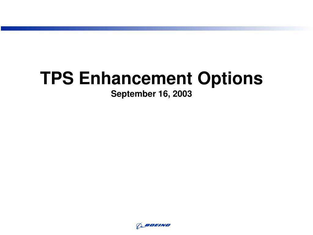 TPS Enhancement Options