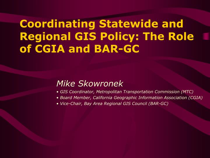 Coordinating statewide and regional gis policy the role of cgia and bar gc
