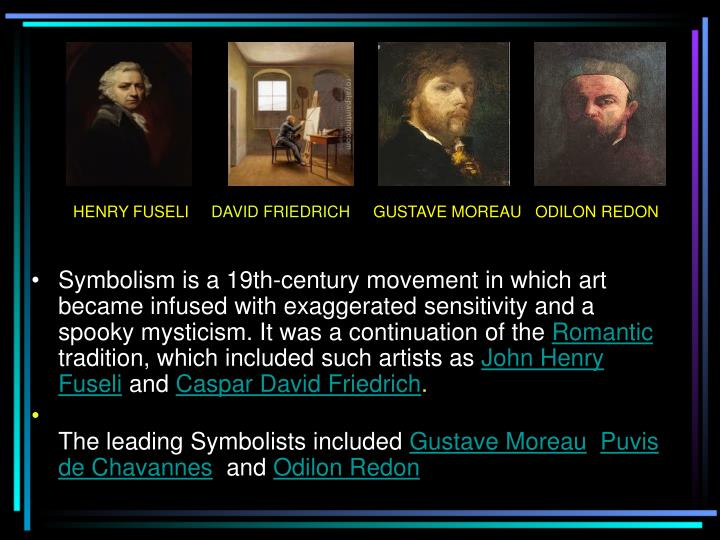 Symbolism is a 19th-century movement in which art became infused with exaggerated sensitivity and a spooky mysticism. It was a continuation of the