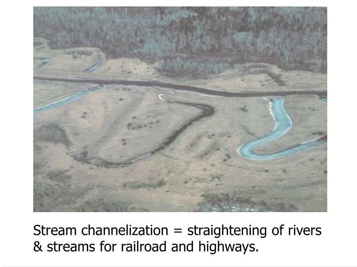 Stream channelization = straightening of rivers