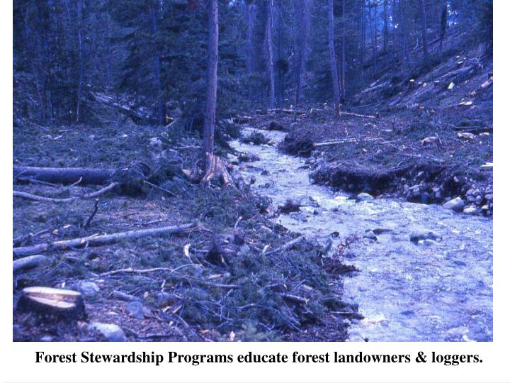 Forest Stewardship Programs educate forest landowners & loggers.