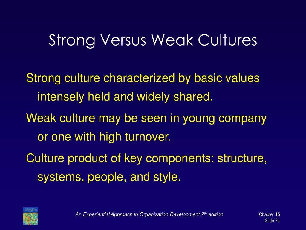 Strong Versus Weak Cultures