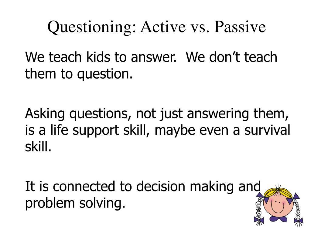 Questioning: Active vs. Passive