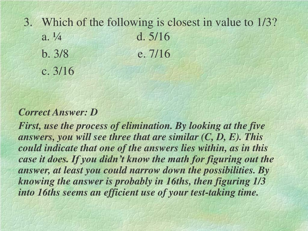 3.Which of the following is closest in value to 1/3?                                                                                      a. ¼                         d. 5/16