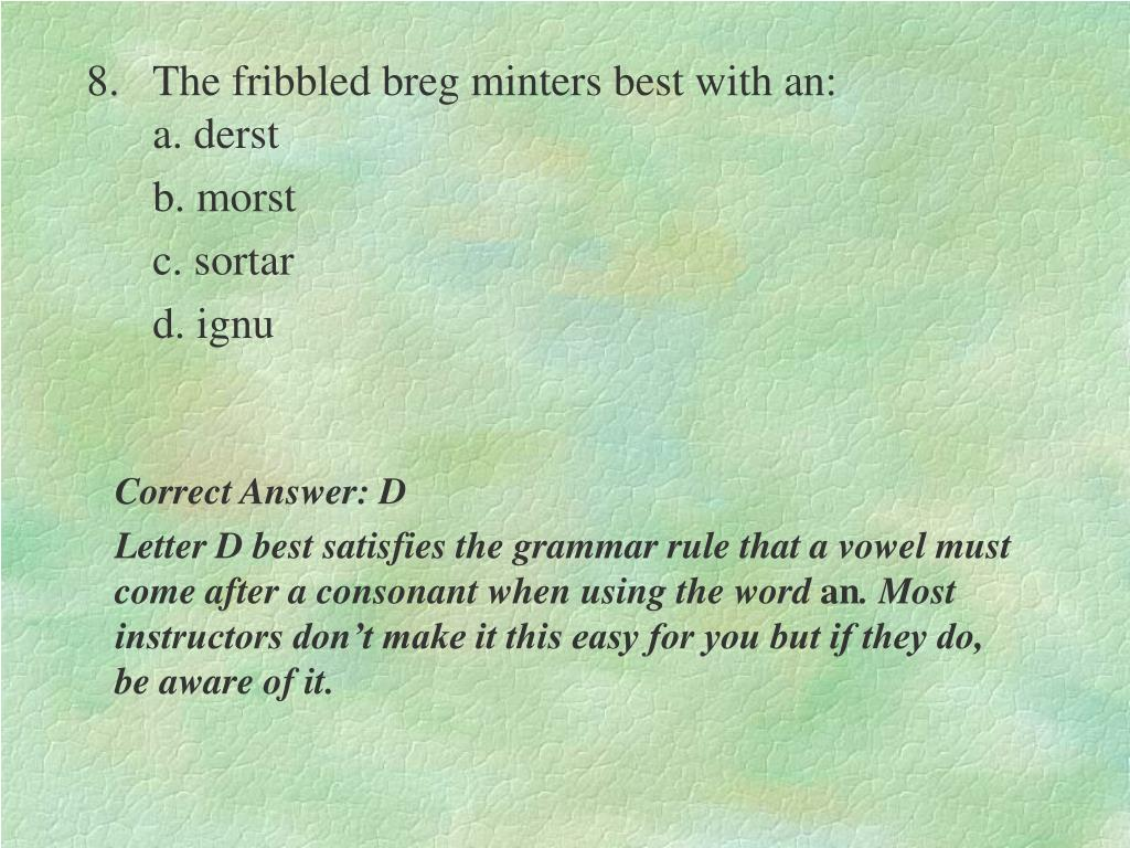 8.The fribbled breg minters best with an:                                                                                      a. derst