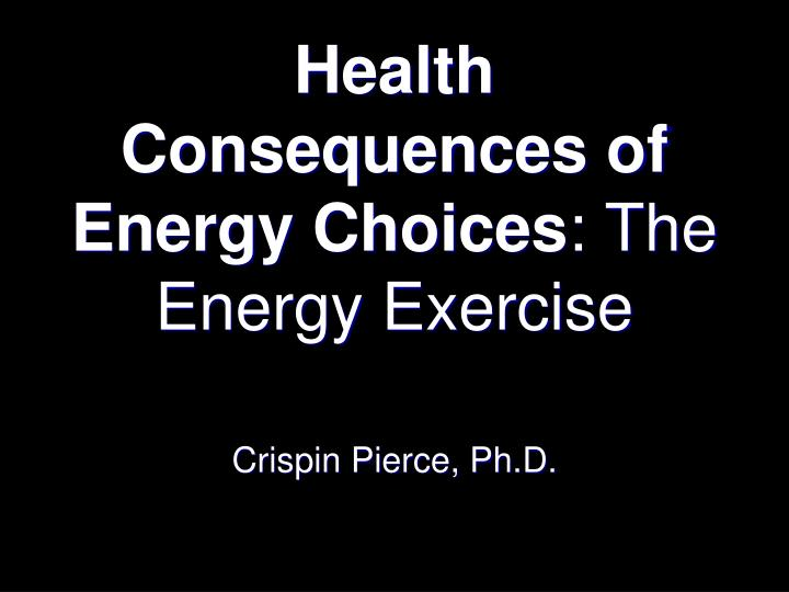 Health consequences of energy choices the energy exercise