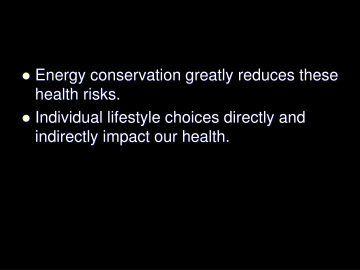 Energy conservation greatly reduces these health risks.