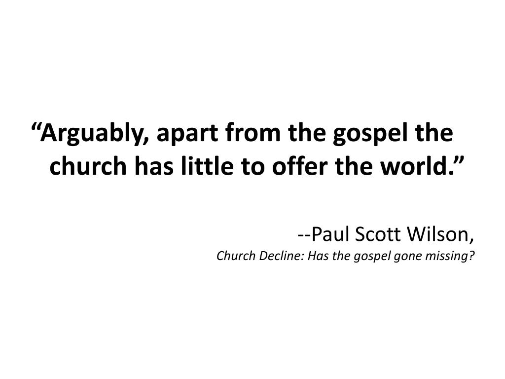 """""""Arguably, apart from the gospel the church has little to offer the world."""""""