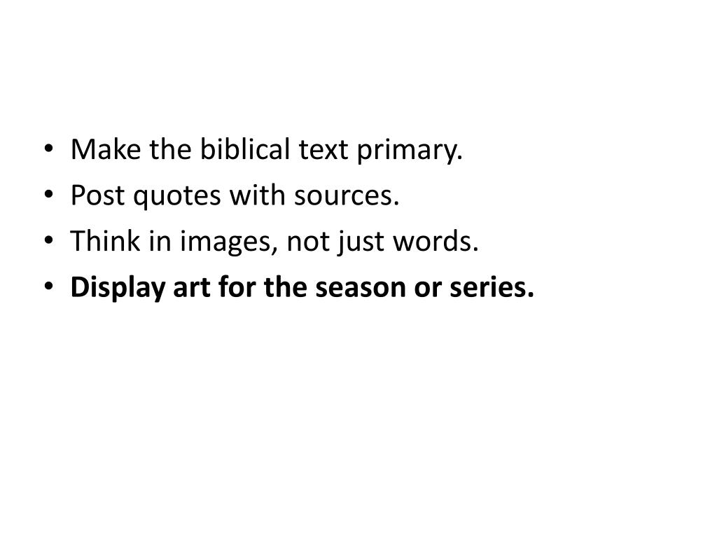 Make the biblical text primary.