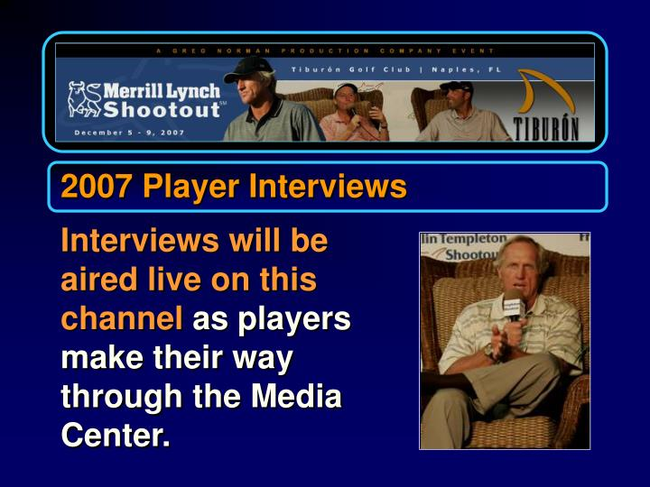 2007 Player Interviews