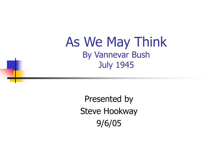 as we may think by vannevar bush july 1945