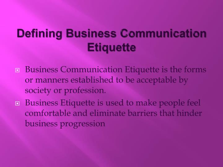business communication etiquette All businesspeople, from the entry-level manager to the seasoned venture  capitalist, can benefit from paying attention to communication etiquette in  business.