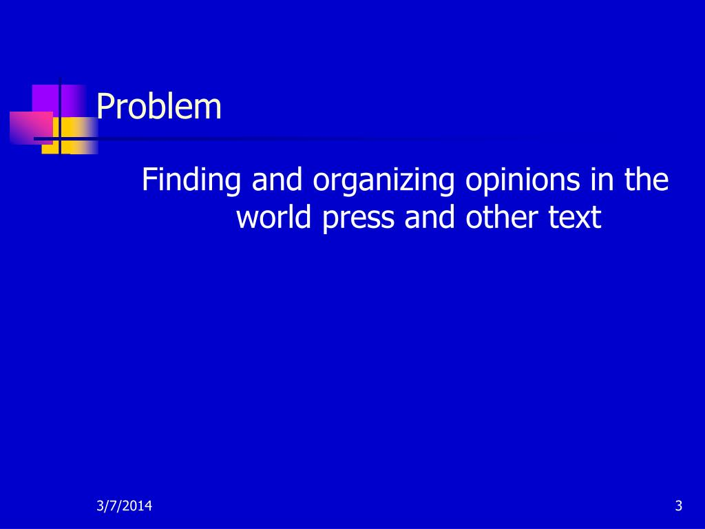 Finding and organizing opinions in the world press and other text