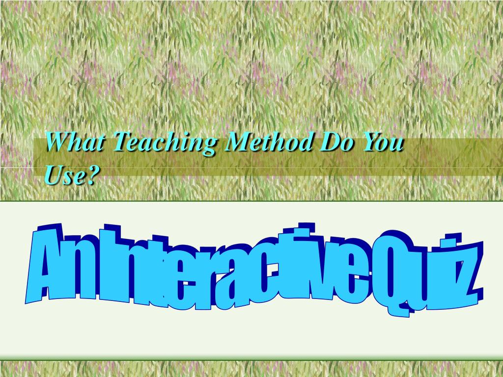 What Teaching Method Do You Use?