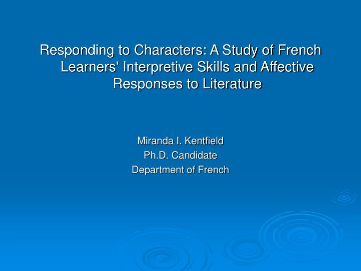 Responding to Characters: A Study of French Learners' Interpretive Skills and Affective Responses to...
