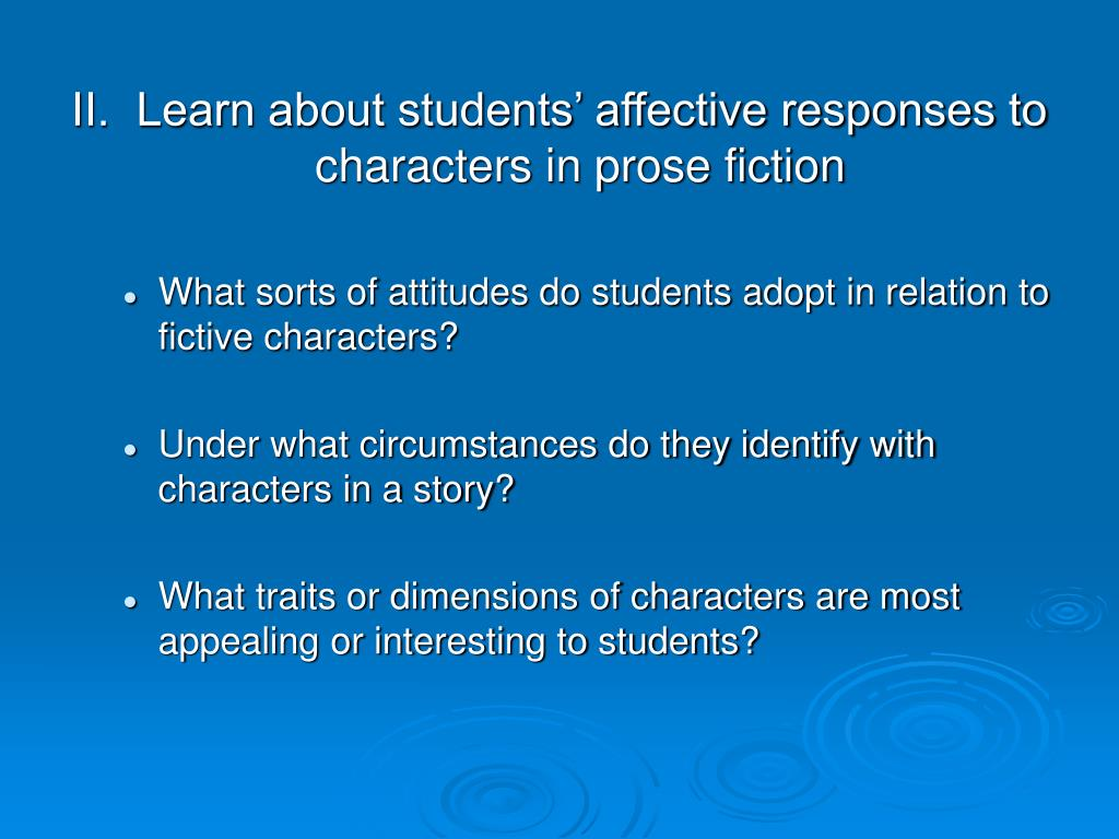 II.  Learn about students' affective responses to characters in prose fiction