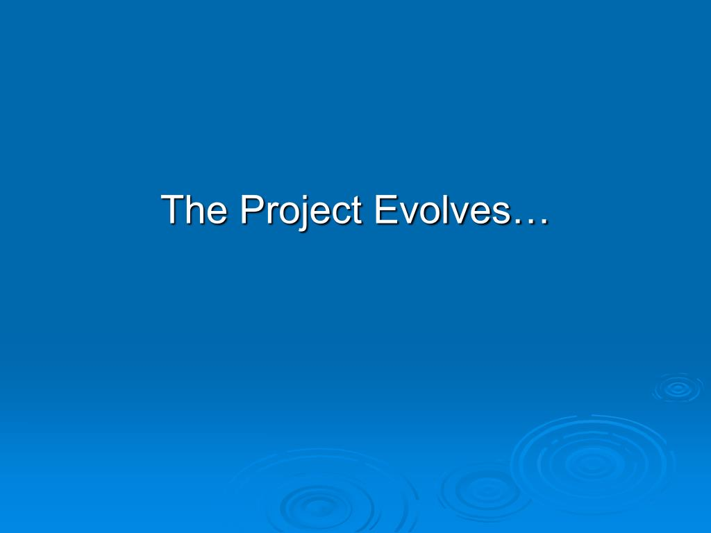 The Project Evolves…